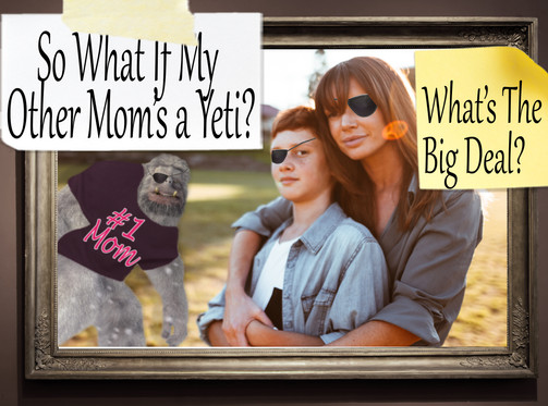 So What If My Other Mom's a Yeti? (What's the Big Deal?)