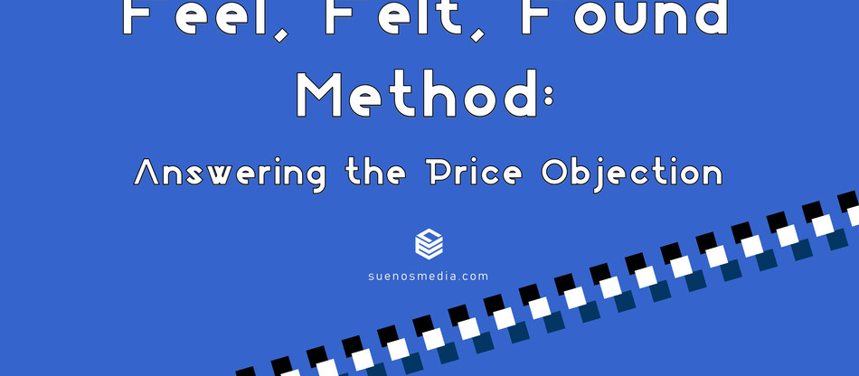 Feel, Felt, Found Method: Answering the Price Objection