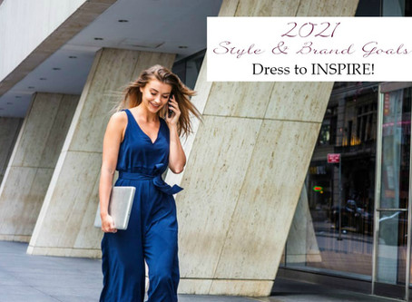 Dress to Impress or Dress to INSPIRE? What are Your 2021 Style & Brand Goals?