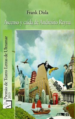 Ascenso y Caida de Andresito Reyna. Frank Disla. GANADOR 2013