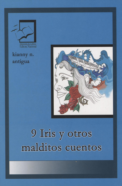 9 Iris y otros malditos cuentos. Kianny Antigua.