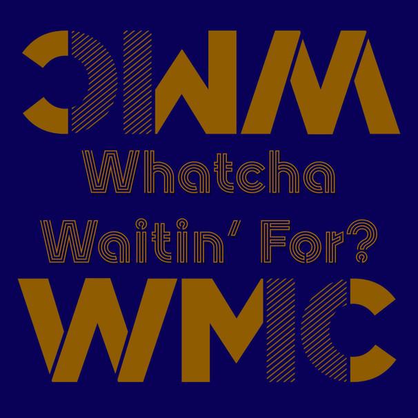 "WMC ""Whatcha Waiting For"" Single"