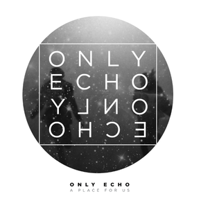 Only Echo - A Place for Us