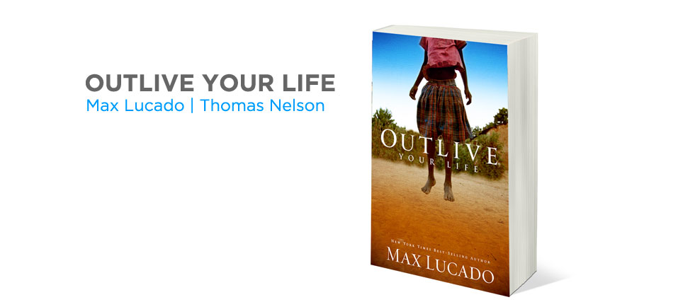 Outlive Your Life | Max Lucado