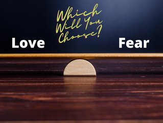 Love or Fear: Which will you choose?