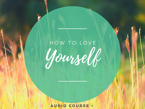 How To Love Yourself: Audio Course + Guided Emotional Fitness Workbook