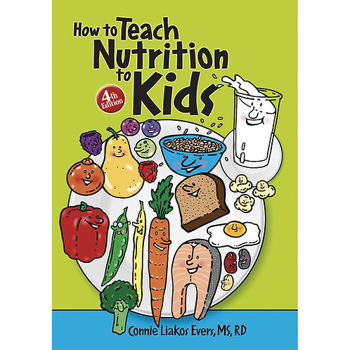 How to Teach Nutrition to Kids - 4th Edition
