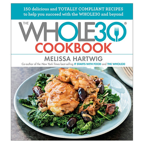 The Whole30® Cookbook - 150 Delicious and Totally Compliant Recipes