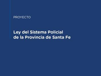 """Proyecto de """"Ley del Sistema Policial de la Provincia de Santa Fe"""""""
