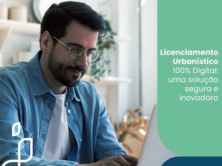 Licenciamento Urbanístico 100% Digital: uma solução segura e inovadora