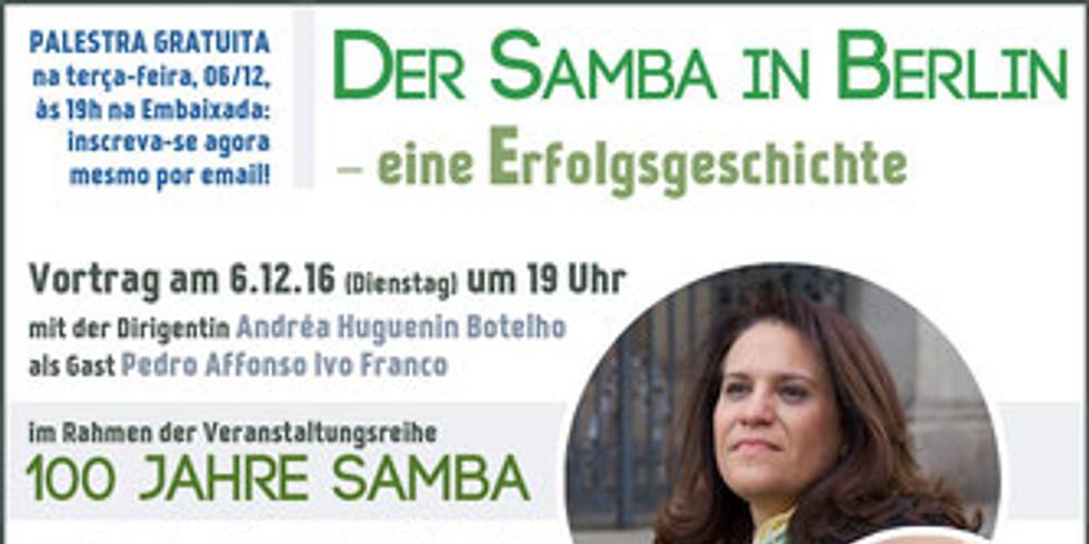 Vortrag im Rahmen der Veranstaltungsreihe   100 Jahre Samba mit der Chorleiterin des Brasil Ensemble Berlin (Zu Gast Ped