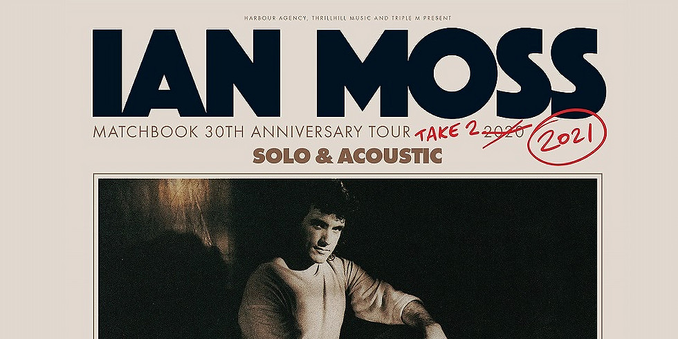 Ian Moss: Matchbook 30th Anniversary Tour Take 2