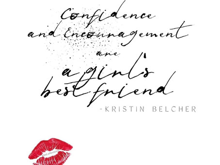 """Confidence & Encouragement are a girls best friend."""