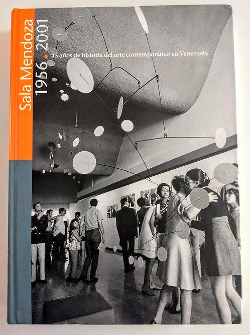 Sala Mendoza. 1956-2001. 45 años de historia del arte contemporáneo en Venezuela