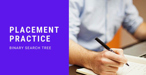 Placement Practice - Binary Search Tree