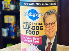 Bill Barr's Presidential Lap-Dog Food
