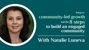 What is community-led growth and the 8 steps to build an engaged community - With Natalie Luneva