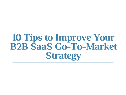 10 Tips to Improve Your B2B SaaS Go-To-Market Strategy