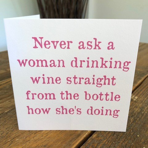 never ask a woman drinking wine straight  greeting card