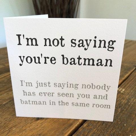 i'm not saying you're batman greeting card