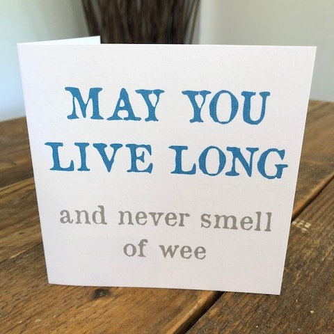 may you live long and never smell of wee greeting card