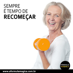 SEMPRE É TEMPO DE RECOMEÇAR!