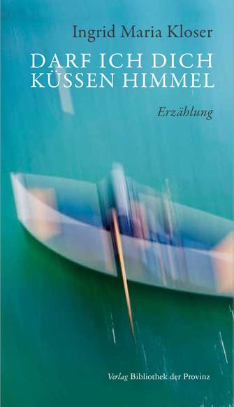Autorin Ingrid Maria Kloser /Darf ich dich küssen Himmel