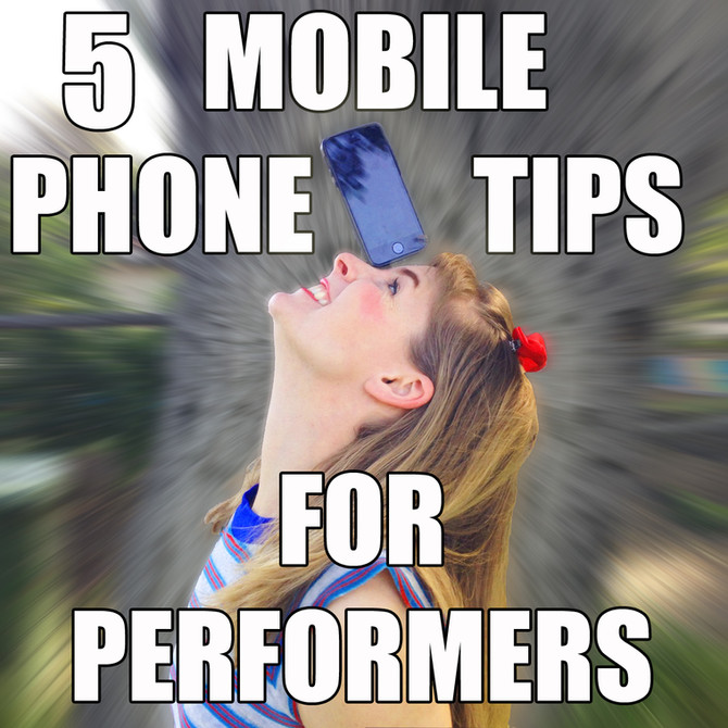 5 Mobile Phone Tips for Performers