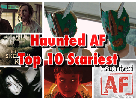 """The """"Haunted AF"""" Top 10 Scariest Movies"""