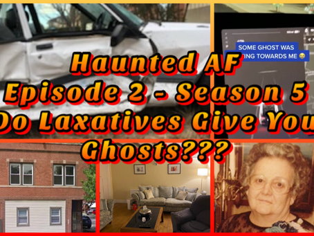 Haunted AF: Episode 2/Season 5 - Do Laxatives Give You Ghosts?