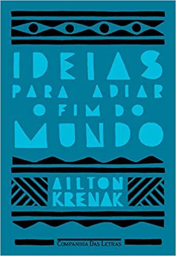 Ideias para adiar o fim do mundo (Ailton Krenak)