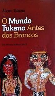 O mundo Tukano antes dos brancos (Álvaro Tukano)