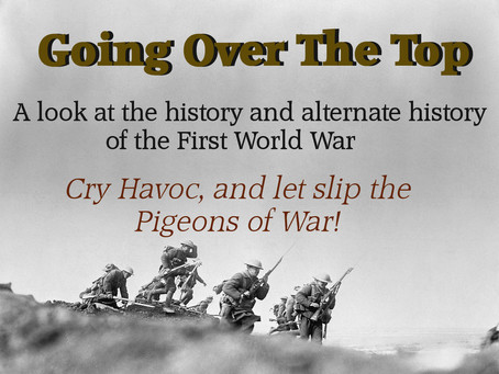 Going Over The Top: Cry Havoc, and let slip the Pigeons of War