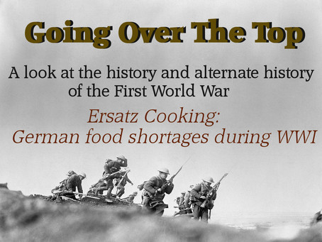 Going Over The Top: Ersatz cooking -  German food shortages during WWI