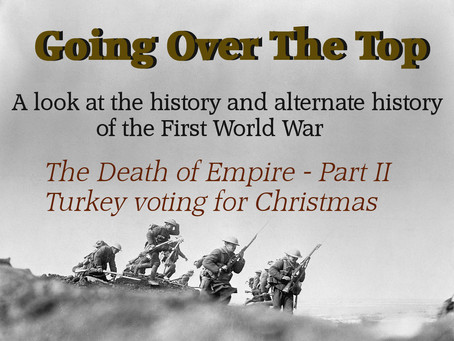 Going Over The Top: The Death of Empire (Part II - Turkey voting for Christmas)