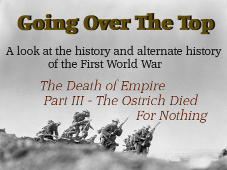 Going Over The Top: The Death of Empire (Part III - The Ostrich Died for Nothing)