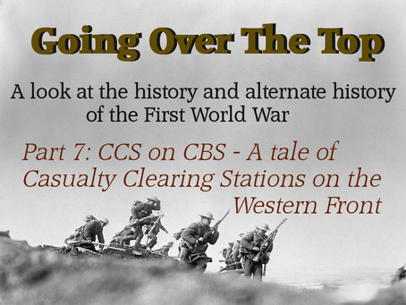 Going Over The Top: CCS on CBS - A tale of Casualty Clearing Stations on the Western Front