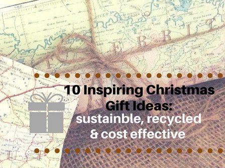 10 Inspiring Christmas Gift Ideas: sustainable, recycled & cost effective