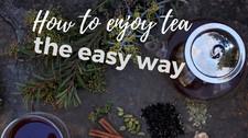 How To Enjoy Tea The Easy Way