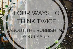 "Four Ways To Think Twice About The ""Rubbish"" In Your Yard"