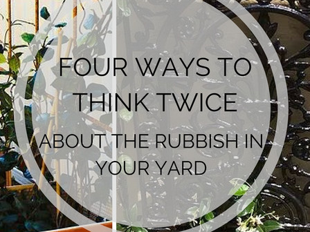 """Four Ways To Think Twice About The """"Rubbish"""" In Your Yard"""