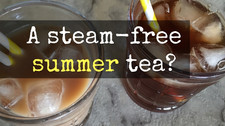 A Steam Free Summer Tea?