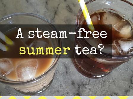 A Steam Free Summer Tea?