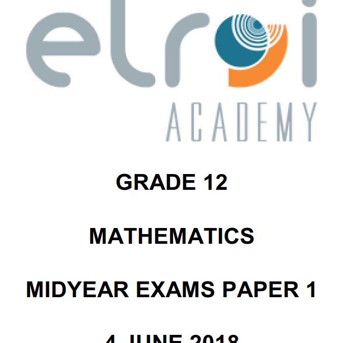 PDF: Gr 12 Mathematics Paper 1: 2018 Midyear Examination Question Paper |  elroi-academy