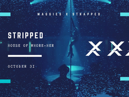 Maggie's Collaborates With Strapped TO for Stripped: House of Whore-Her!