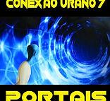 Conexão Urano 7 - Portais - Tudo o que você queria saber sobre portais energéticos