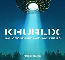 O Andromedano Khurlix traz profundas reflexões sobre o universo e a humanidade!