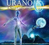 Coenxão Urano 6 - Um Nova Consciência se aproxima de todos nós!