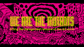 We Are The Mutants - February 2021