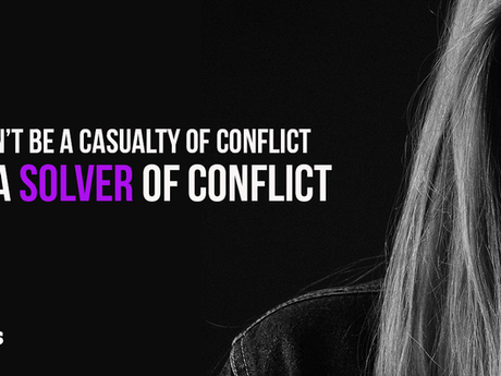 Don't be a casualty of conflict, be the solver of confict!